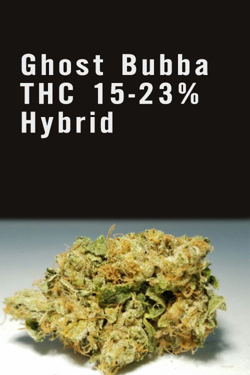 Ghost Bubba THC 15-23% Hybrid Marijuana